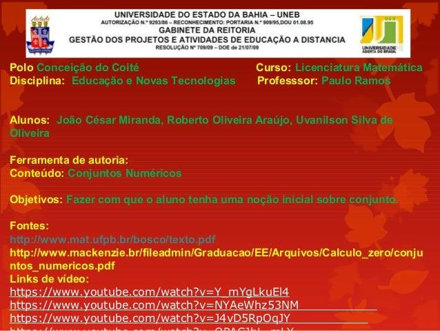 Polo Conceição do Coité Curso: Licenciatura Matemática Disciplina: Educação e Novas Tecnologias Professsor: Paulo Ramos Al...