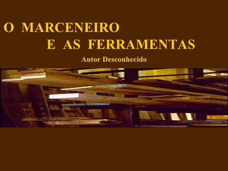 O  MARCENEIRO  E  AS  FERRAMENTAS Autor Desconhecido