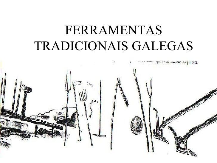 FERRAMENTAS TRADICIONAIS GALEGAS