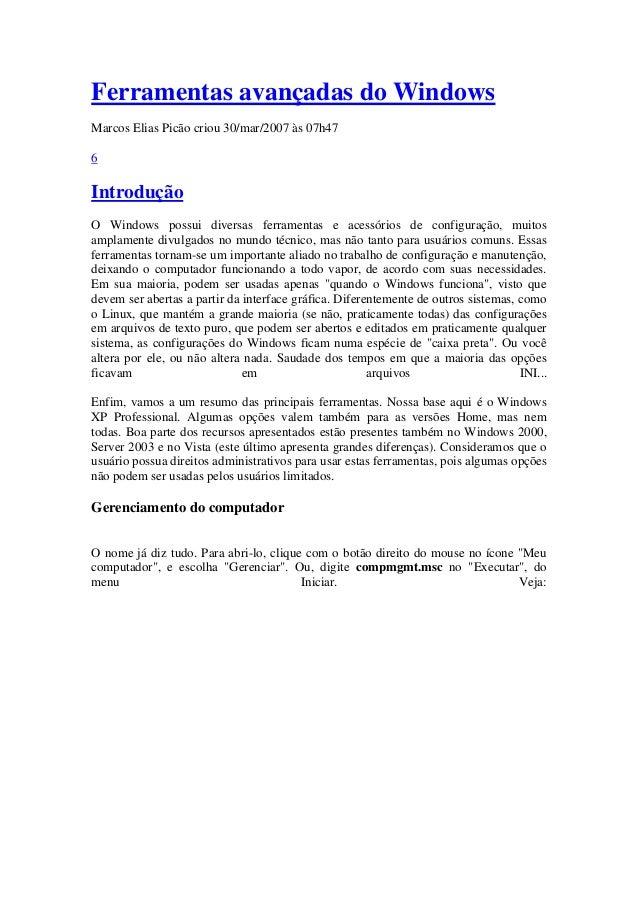 Ferramentas avançadas do Windows Marcos Elias Picão criou 30/mar/2007 às 07h47 6 Introdução O Windows possui diversas ferr...