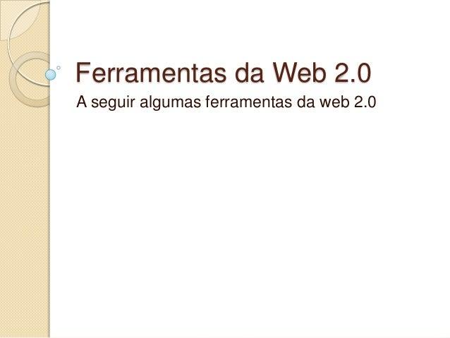 Ferramentas da Web 2.0A seguir algumas ferramentas da web 2.0