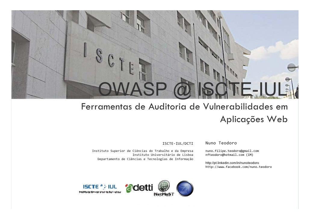 OWASP @ ISCTE-IUL Ferramentas de Auditoria de Vulnerabilidades em                                 Aplicações Web          ...