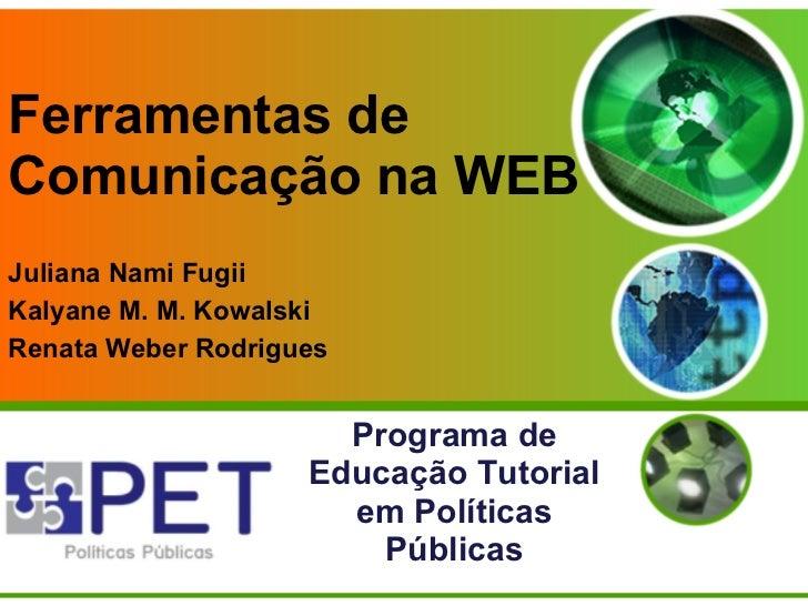 Ferramentas deComunicação na WEBJuliana Nami FugiiKalyane M. M. KowalskiRenata Weber Rodrigues                      Progra...