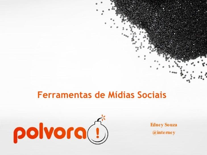 Ferramentas de Mídias Sociais <ul><li>Edney Souza </li></ul><ul><li>@interney </li></ul>