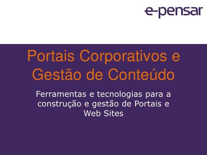 Portais Corporativos e Gestão de Conteúdo<br />Ferramentas e tecnologias para a construção e gestão de Portais e Web Sites...