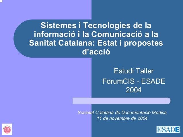Sistemes i Tecnologies de la informació i la Comunicació a laSanitat Catalana: Estat i propostes              d'acció     ...