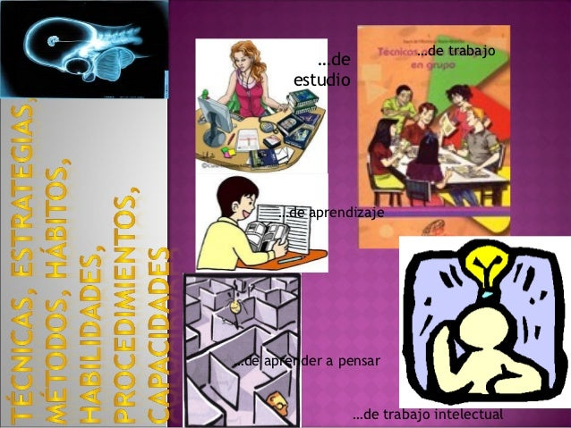 …de trabajo           …de        estudio      …de aprendizaje…de aprender a pensar                  …de trabajo intelectual