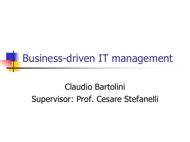 Business-driven IT management<br />Claudio Bartolini<br />Supervisor: Prof. Cesare Stefanelli<br />
