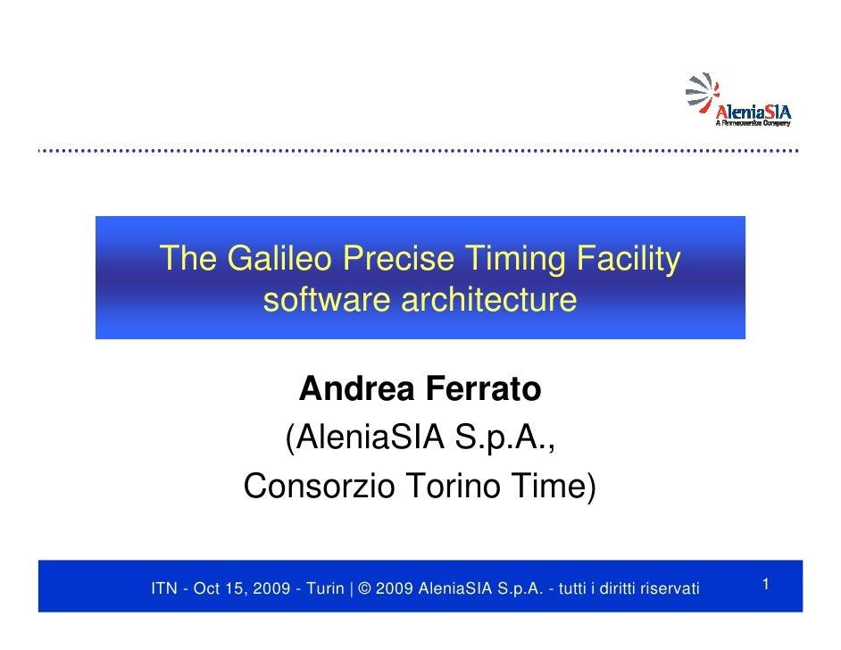 The Galileo Precise Timing Facility        software architecture                  Andrea Ferrato                (AleniaSIA...