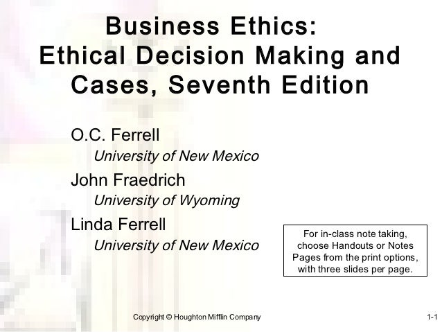 Business Ethics:Ethical Decision Making and  Cases, Seventh Edition  O.C. Ferrell     University of New Mexico  John Fraed...