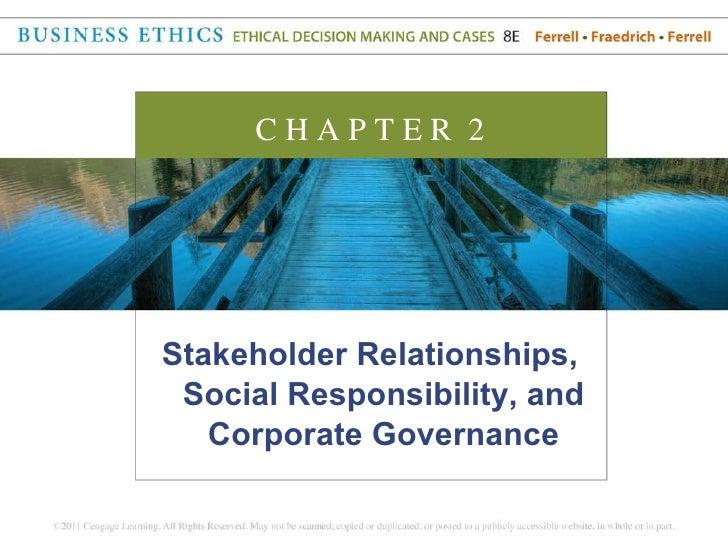 <ul><li>Stakeholder Relationships, Social Responsibility, and Corporate Governance </li></ul>C H A P T E R  2