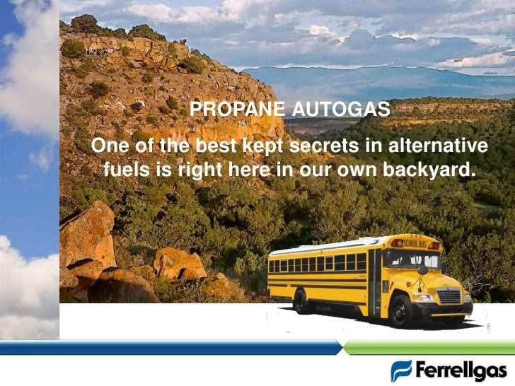 PROPANE AUTOGASOne of the best kept secrets in alternative fuels is right here in our own backyard.