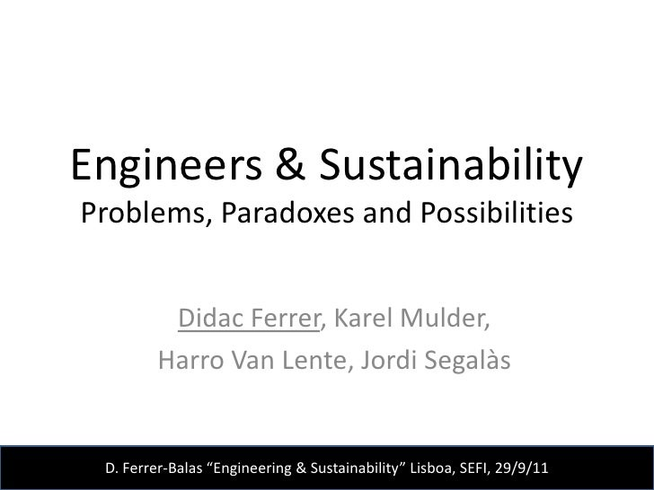 Engineers & SustainabilityProblems, Paradoxes and Possibilities          Didac Ferrer, Karel Mulder,         Harro Van Len...
