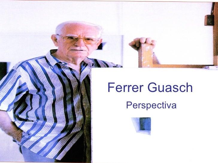Ferrer Guasch Perspectiva