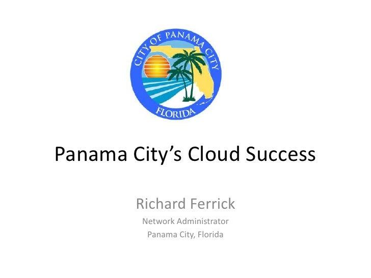 Panama City's Cloud Success<br />Richard Ferrick<br />Network Administrator<br />Panama City, Florida<br />