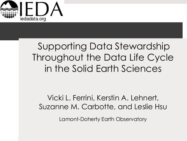 iedadata.org  Supporting Data Stewardship Throughout the Data Life Cycle in the Solid Earth Sciences Vicki L. Ferrini, Ker...