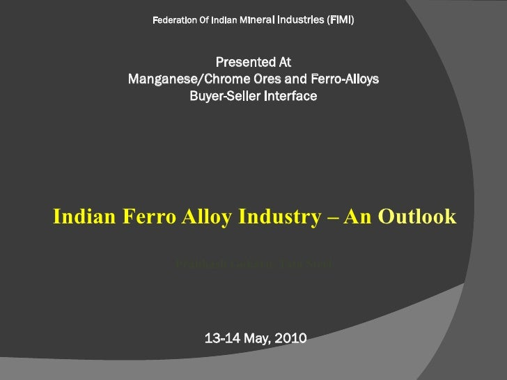 Federation Of Indian Mineral Industries (FIMI)                       Presented At        Manganese/Chrome Ores and Ferro-A...