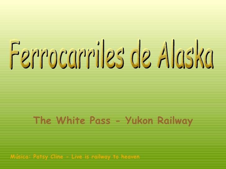 Ferrocarriles de Alaska The White Pass - Yukon Railway   Música: Patsy Cline - Live is railway to heaven