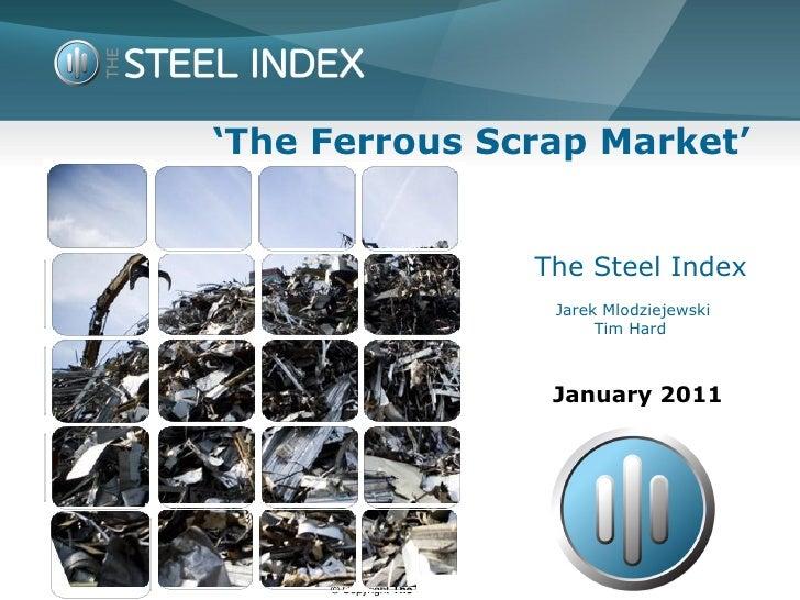 'The Ferrous Scrap Market'                                   The Steel Index                                    Jarek Mlod...