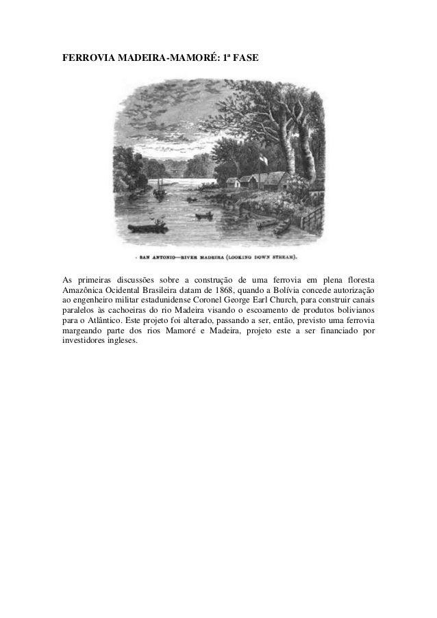 FERROVIA MADEIRA-MAMORÉ: 1ª FASEAs primeiras discussões sobre a construção de uma ferrovia em plena florestaAmazônica Ocid...
