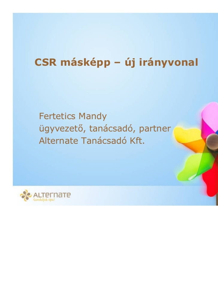 CSR másképp – új irányvonalFertetics Mandyügyvezet , tanácsadó, partnerAlternate Tanácsadó Kft.         VIII. MFOR Marketi...