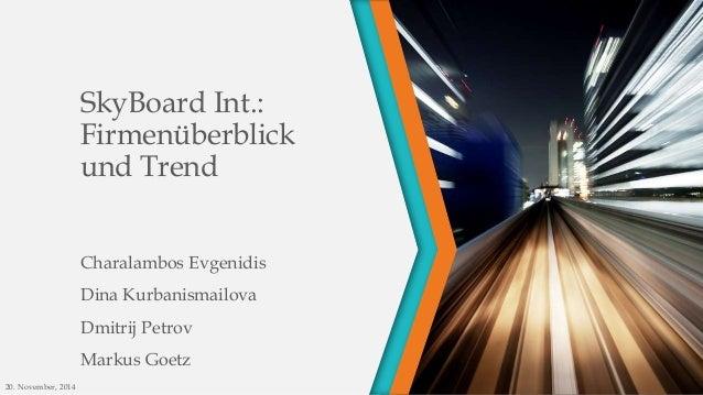 SkyBoard Int.:  Firmenüberblick  und Trend  Charalambos Evgenidis  Dina Kurbanismailova  Dmitrij Petrov  Markus Goetz  20....