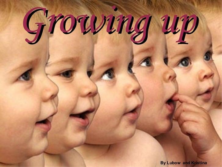 <ul>Growing up  </ul><ul>By Lubow  and Kristina  </ul>