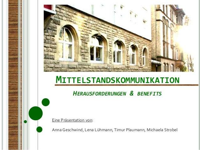MITTELSTANDSKOMMUNIKATION HERAUSFORDERUNGEN & BENEFITS  Eine Präsentation von: Anna Geschwind, Lena Lühmann, Timur Plauman...
