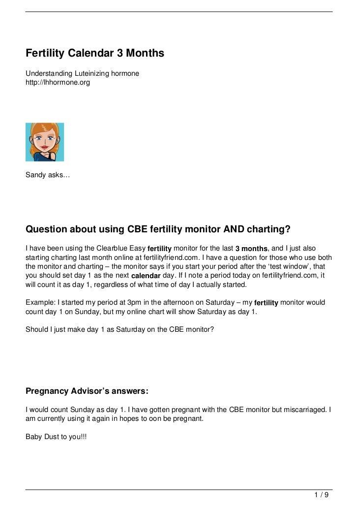 Fertility Calendar 3 MonthsUnderstanding Luteinizing hormonehttp://lhhormone.orgSandy asks…Question about using CBE fertil...