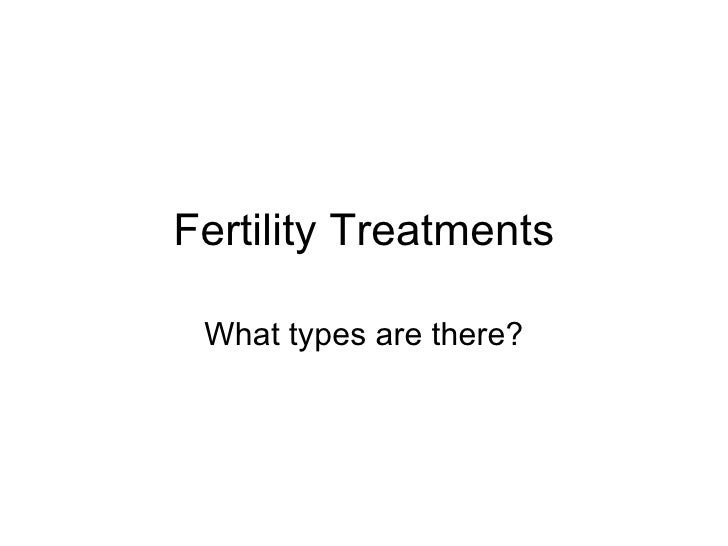Fertility Treatments What types are there?