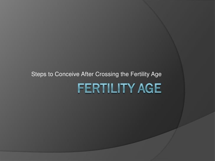 Fertility Age - Steps to Conceive After Crossing the Fertility Age