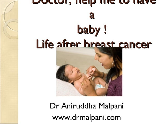 Doctor, help me to have a baby ! Life after breast cancer  Dr Aniruddha Malpani www.drmalpani.com