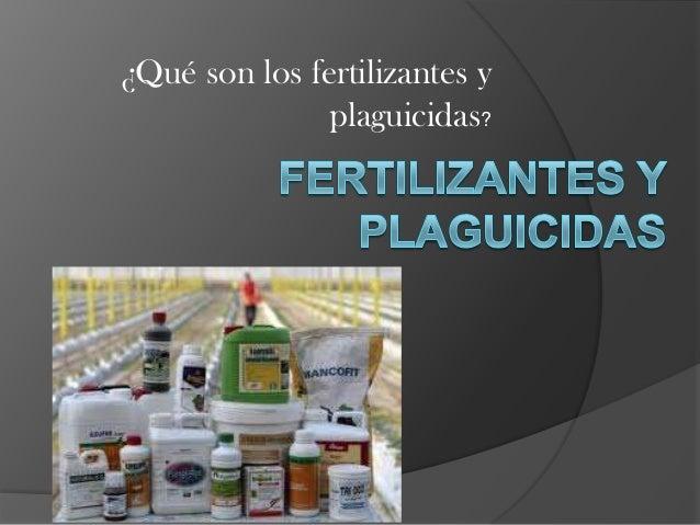 ¿Qué son los fertilizantes yplaguicidas?