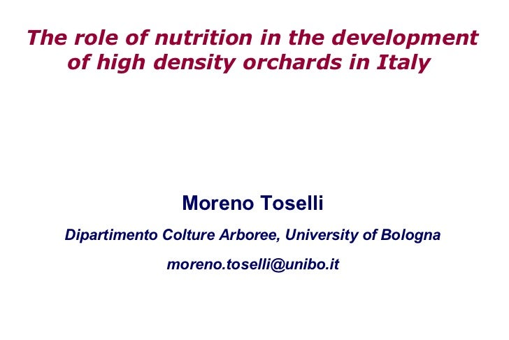 The role of nutrition in the development   of high density orchards in Italy                  Moreno Toselli   Dipartiment...