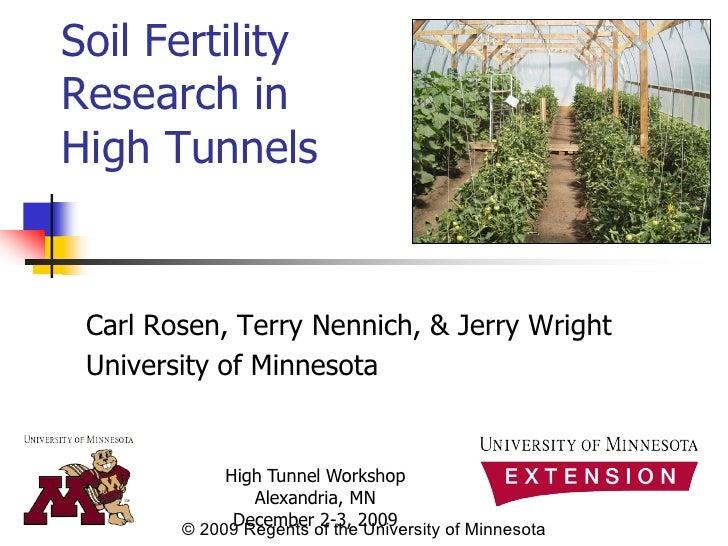 Soil Fertility Research in High Tunnels    Carl Rosen, Terry Nennich, & Jerry Wright  University of Minnesota             ...