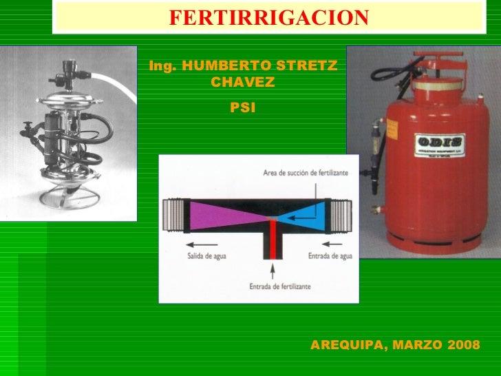 FERTIRRIGACION  Ing. HUMBERTO STRETZ        CHAVEZ         PSI                      AREQUIPA, MARZO 2008
