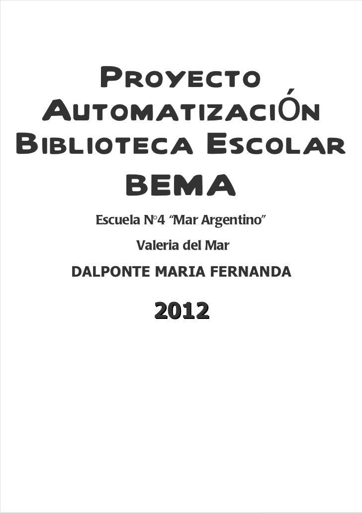 """Proyecto AutomatizaciónBiblioteca Escolar       BEMA     Escuela N°4 """"Mar Argentino""""           Valeria del Mar   DALPONTE ..."""