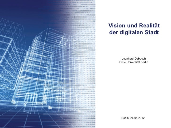 Vision und Realitätder digitalen Stadt      Leonhard Dobusch    Freie Universität Berlin     Berlin, 26.04.2012