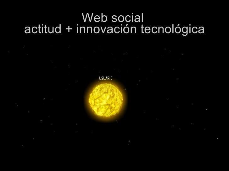 Web social  actitud + innovación tecnológica