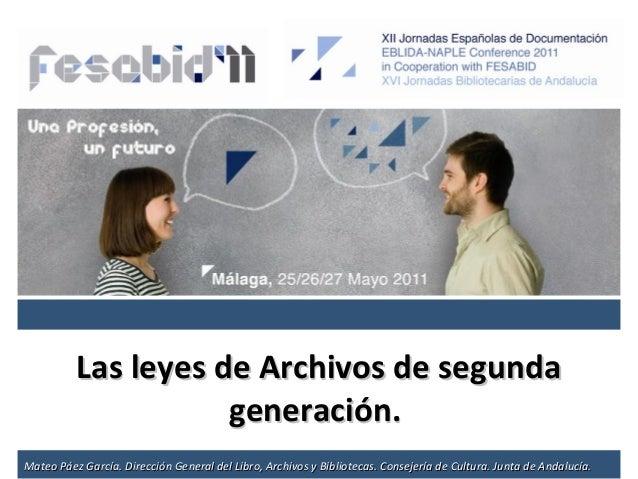 Las leyes de Archivos de segundaLas leyes de Archivos de segunda generación.generación. Mateo Páez García. Dirección Gener...