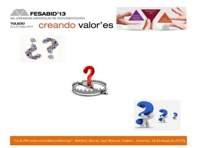"""1""""La ALFIN como actividad profesional"""", Maribel, Nieves, José Manuel, Andoni… Vosotros. 24 de mayo de 2013"""""""