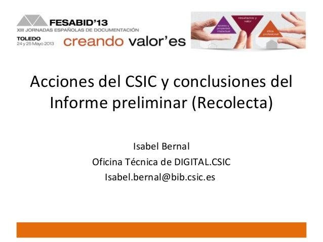 Acciones del CSIC y conclusiones delInforme preliminar (Recolecta)Isabel BernalOficina Técnica de DIGITAL.CSICIsabel.berna...