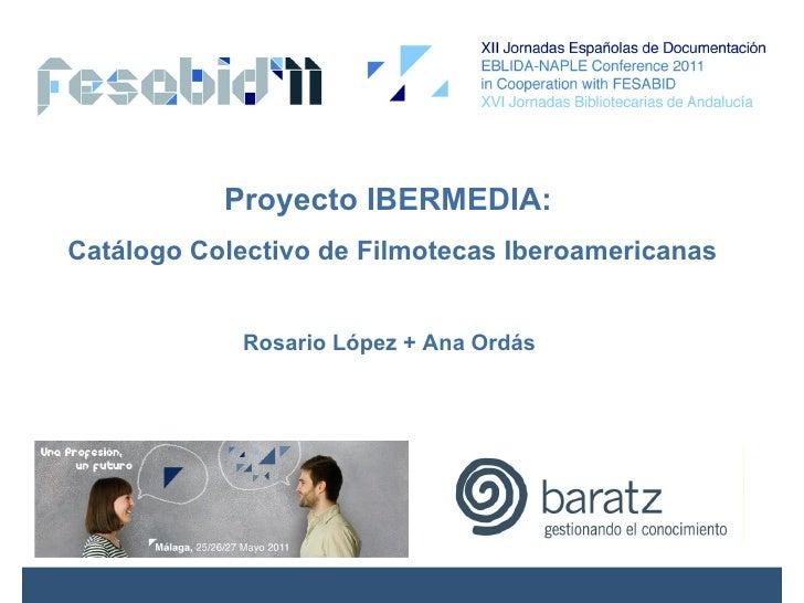 Proyecto IBERMEDIA:Catálogo Colectivo de Filmotecas Iberoamericanas            Rosario López + Ana Ordás