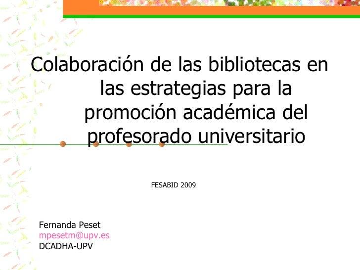 Colaboración de las bibliotecas en las estrategias para la promoción académica del profesorado universitario Fernanda Pese...
