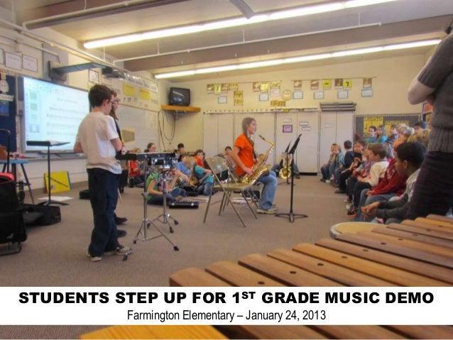 STUDENTS STEP UP FOR 1ST GRADE MUSIC DEMO          Farmington Elementary – January 24, 2013