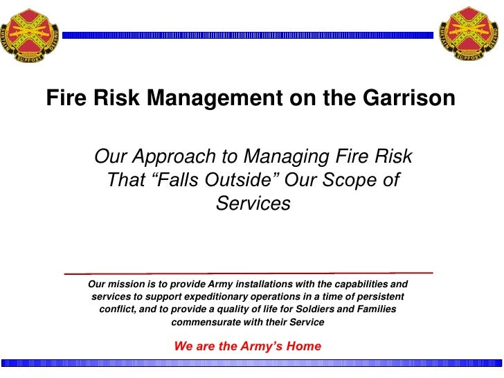 "Fire Risk Management on the Garrison<br />Our Approach to Managing Fire Risk That ""Falls Outside"" Our Scope of Services <b..."