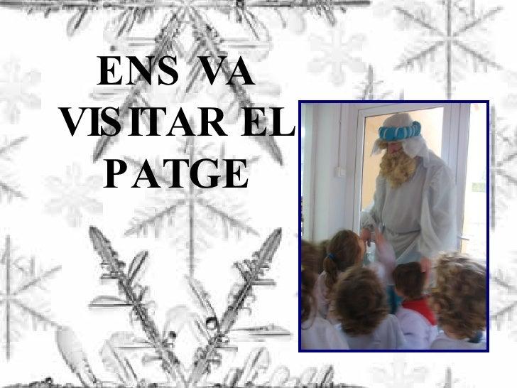 ENS VA VISITAR EL PATGE