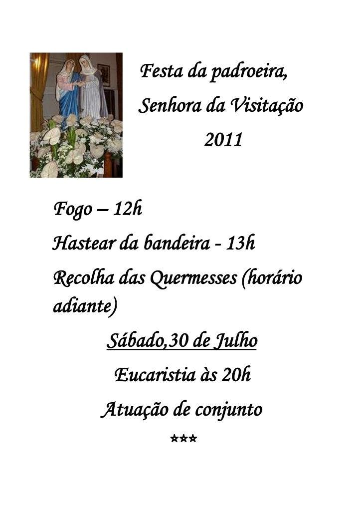 -461010195580<br />Festa da padroeira, <br />Senhora da Visitação<br />2011<br />Fogo – 12h<br />Hastear da bandeira - 13h...