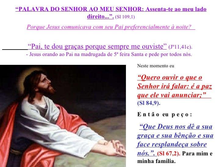 """"""" PALAVRA DO SENHOR AO MEU SENHOR: Assenta-te ao meu lado direito..."""".  (Sl 109,1) Porque Jesus comunicava com seu Pai pre..."""
