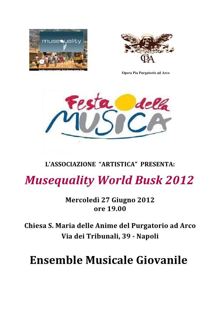 "Opera Pia Purgatorio ad Arco      L'ASSOCIAZIONE ""ARTISTICA"" PRESENTA:Musequality World Busk 2012           Mercoledì 27 G..."